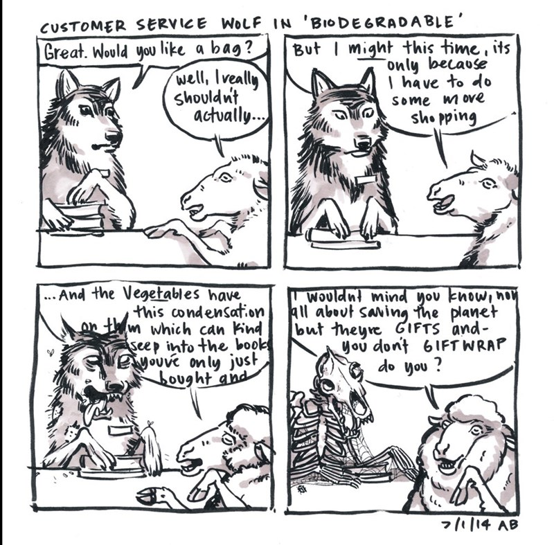 webcomic - Comics - CUSTOMER SERVICE WOLF IN 'BIODEGRADABLE' But might this time its only because I have to do Great. Would you like a bag? well, Iveally shouldnit actually.. Some m ove sho pping ...And the Vegetables have this condensaton on twmwhich can Pind seep into the book ouve only just ought and Wouldnt mind nou know, ho All about saving the planet out theyre GIFTS and You dont 6IFT WRAP do you? 7f14 AB