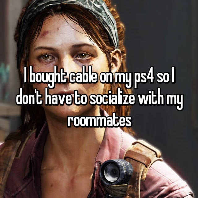 Facial expression - Ibought cable on my ps4 sol dont have to socialize with my roommates
