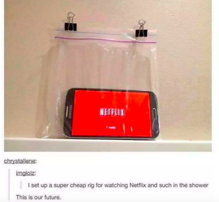 Red - NETFLIX chrystallene: imglolz I set up a super cheap rig for watching Netflix and such in the shower This is our future. TNG