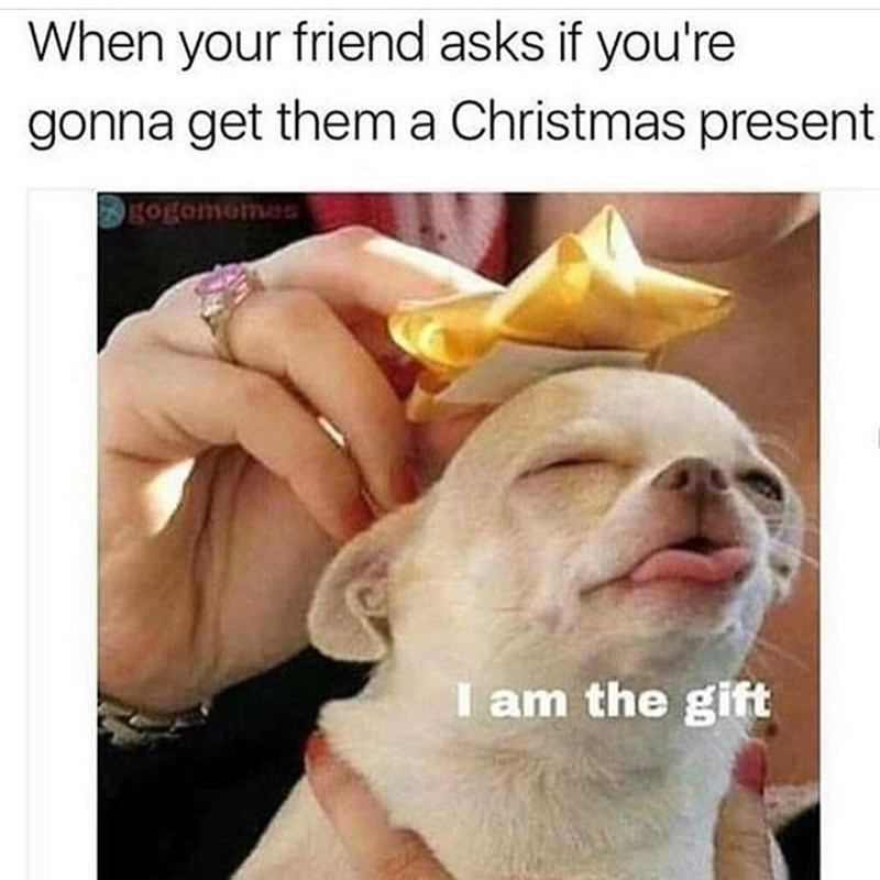 Funny meme about not getting your friends presents.