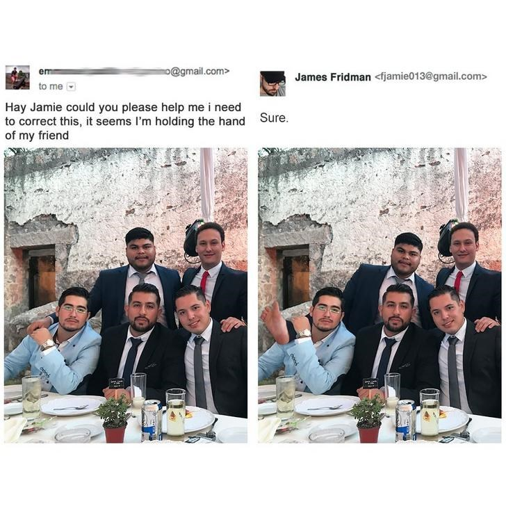 People - o@gmail.com> em James Fridman <fjamie013@gmail.com> to me Hay Jamie could you please help me i need to correct this, it seems I'm holding the hand of my friend Sure