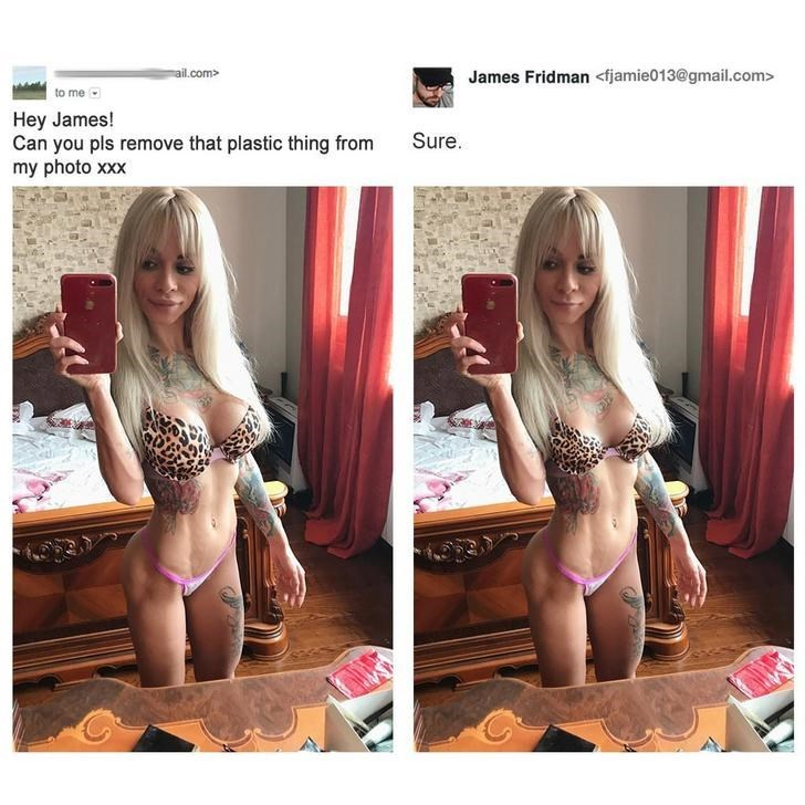 Clothing - mail.com> James Fridman <fjamie013@gmail.com> to me Hey James! Can you pls remove that plastic thing from my photo xxx Sure.