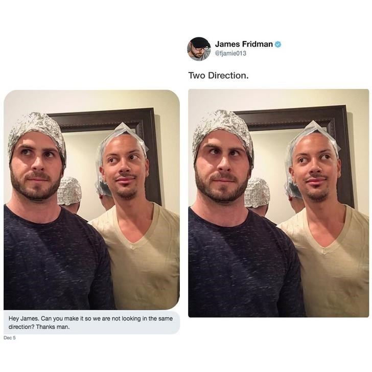 Face - James Fridman @fjamie013 Two Direction Hey James. Can you make it so we are not looking in the same direction? Thanks man. Dec 5