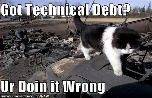 Got Technical Debt? Ur Doin it Wrong - Cheezburger - Funny Memes ...