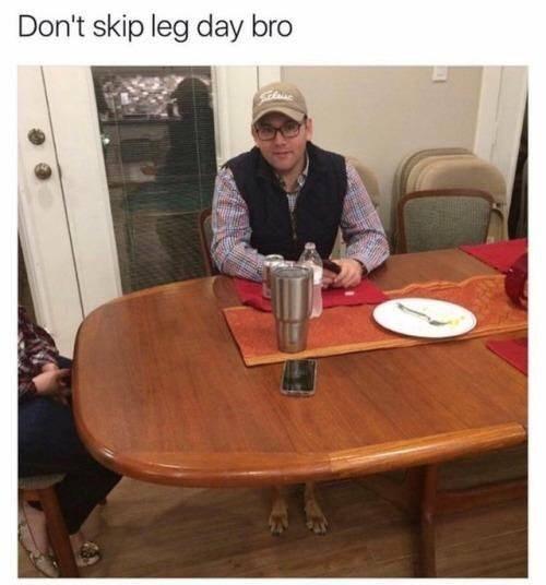 meme - Table - Don't skip leg day bro