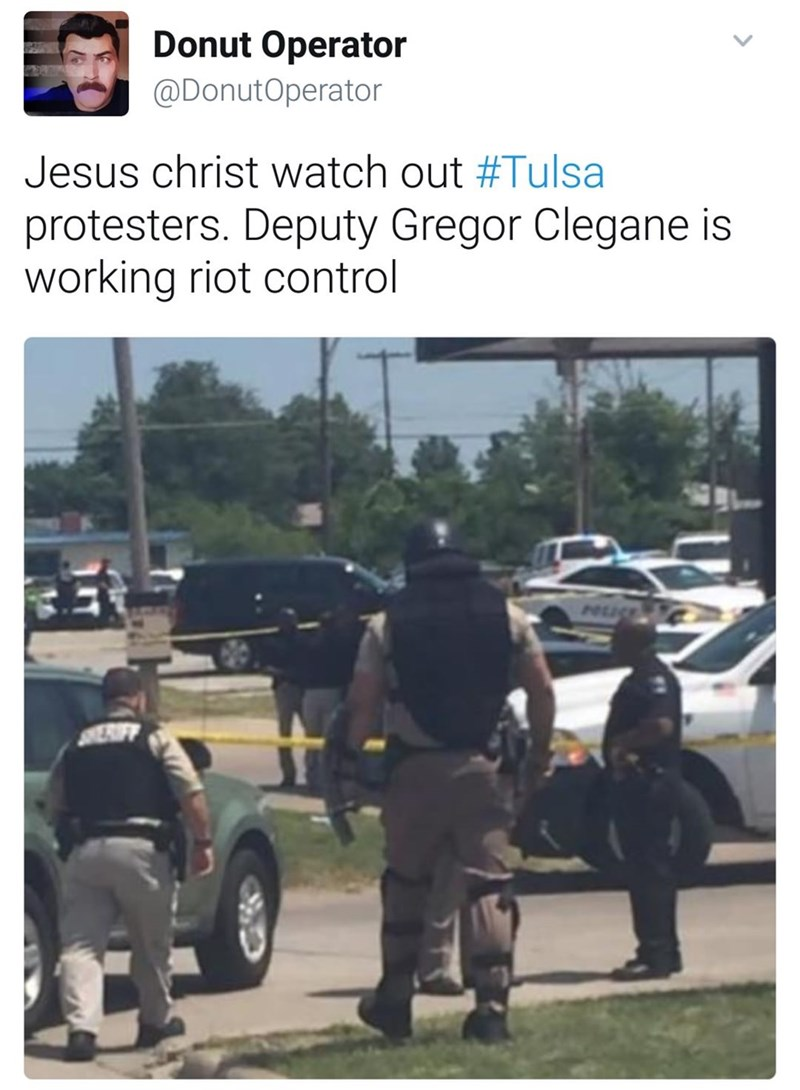 meme - Motor vehicle - Donut Operator @DonutOperator Jesus christ watch out #Tulsa protesters. Deputy Gregor Clegane is working riot control
