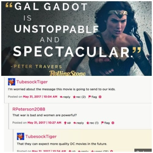 """trolling - Text - """"GAL GA DOT IS UNSTOPPABLE AND SPECTACULAR"""" - PETER TRAVERS Rolling Stone TubesockTiger I'm worried about the message this movie is going to send to our kids. Posted on May 31, 2017 