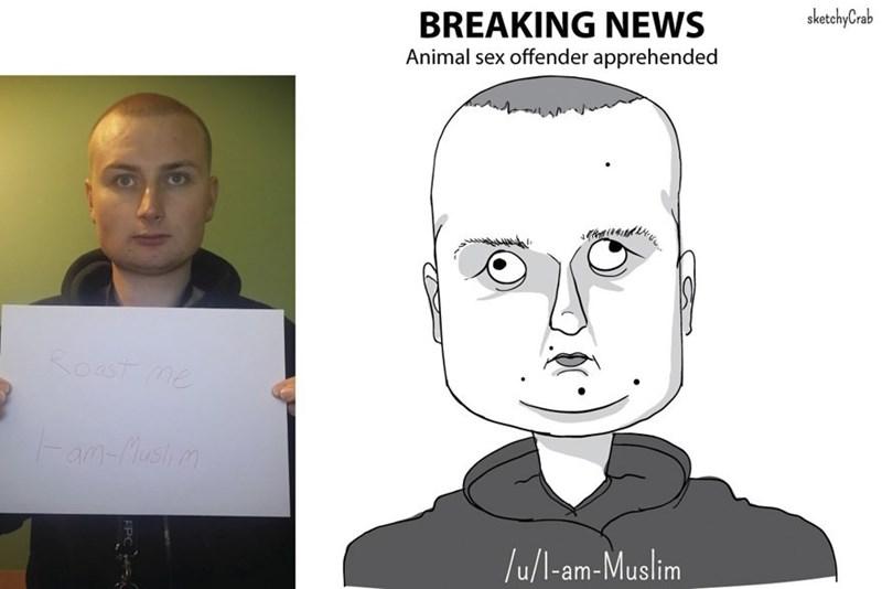 Face - sketchyCrab BREAKING NEWS Animal sex offender apprehended Roast me an-hush m lu/l-am-Muslim FPC