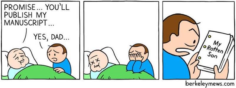 Cartoon - PROMISE... YOU'LL PUBLISH MY MANUSCRIPT.. My oRotten Son YES, DAD... berkeleymews.com