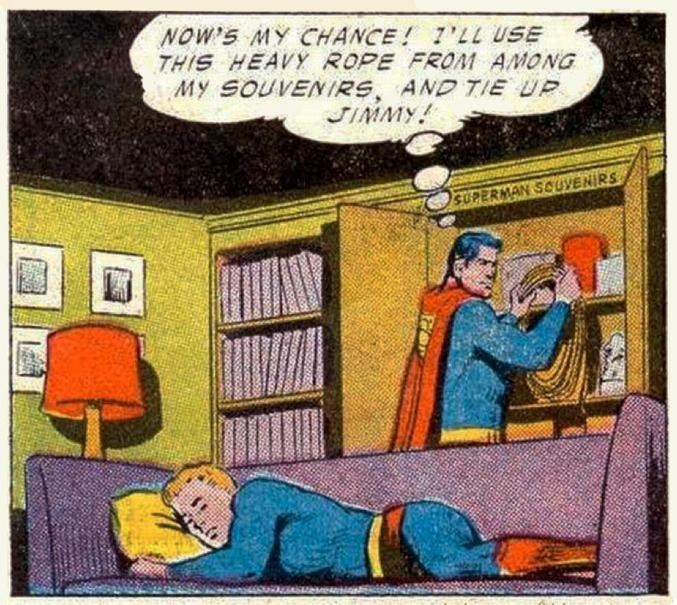 Cartoon - NOW'S MY CHANCE! 1'LL USE THIS HEAVY ROPE FROM AMONG My SOUVENIRS, AND TIE UP JIMMY SUPERMAN SOUVENIRS