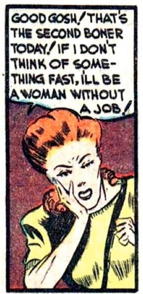 Comics - GOODGOSH/THATS THE SECOND BONER TODAY/IF I DONT THINK OF SOME THING FAST, ILL BE A WOMAN WITHOUT AJOB