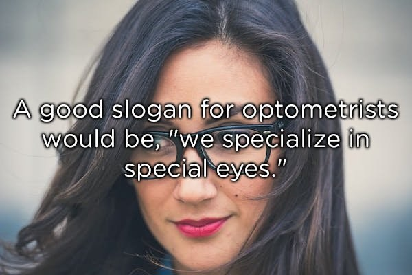 "Face - A good slogan for optometrists would be, ""we specialize in special eyes."""