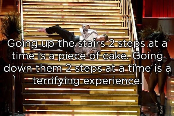 Text - Going up the stairs 2 steps at a time is apiece of cake Going down-them-2 steps-at-a-time is a terrifying experience