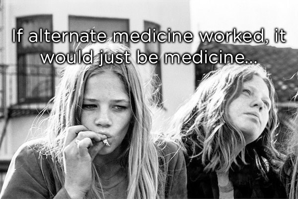 Hair - If alternate medicine worked, it Wouldjust bemedicine.