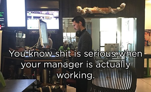 Machine - e This wOn how CHIVEIV YVETV You know shit is seriouswhen your manager is actually working