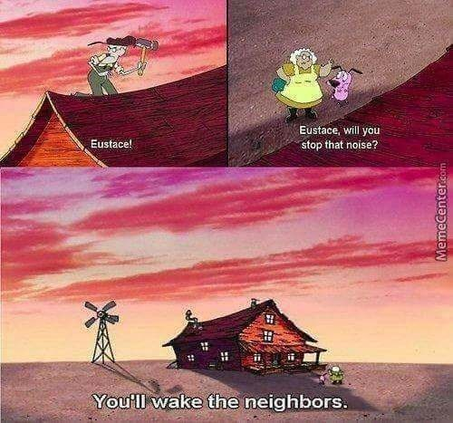 Sky - Eustace, will you stop that noise? Eustace! You'll wake the neighbors.