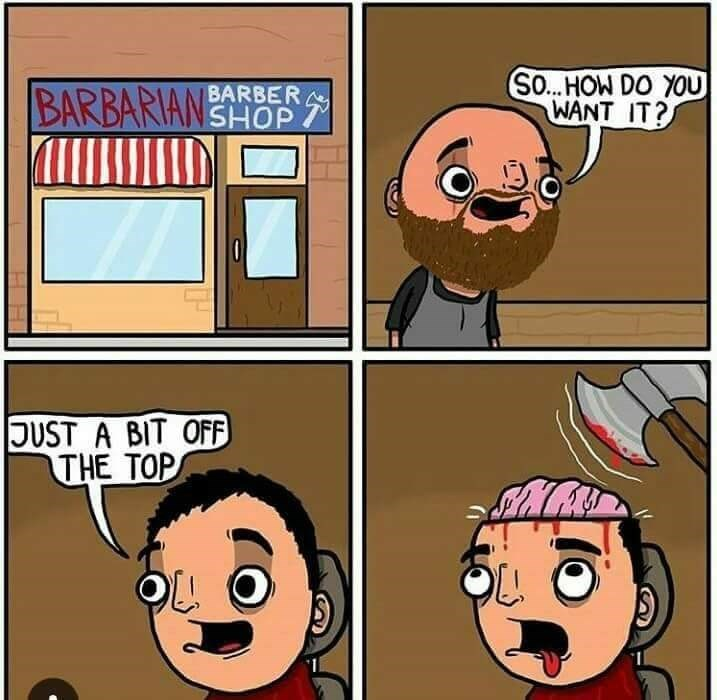 Cartoon - SO... HOW DO YOU WANT IT? BARBARIANSHOP7 BARBER JUST A BIT OFF THE TOP
