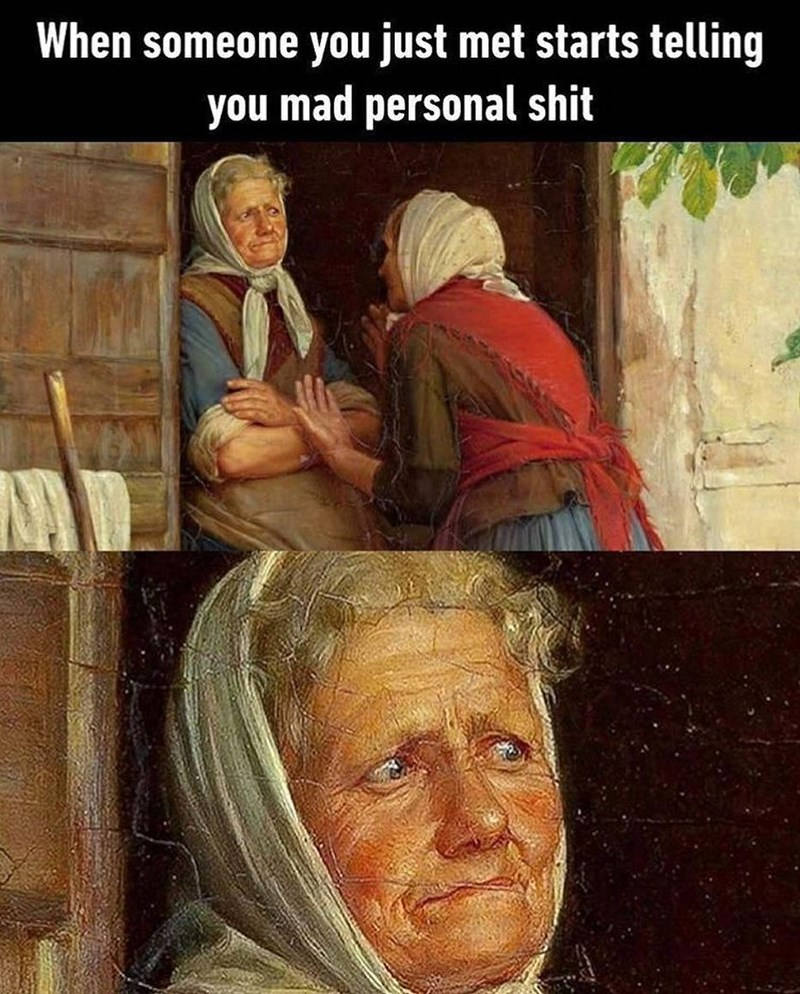 Funny meme about people getting too personal.