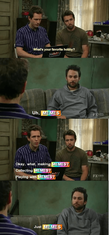 Funny meme about memes being a hobby, it's always sunny in philadelphia.