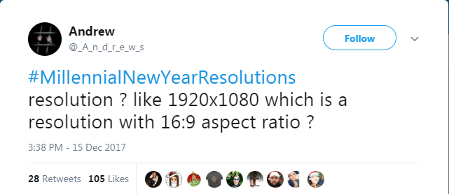 Text - Andrew Follow @_A_n_d_re_w_s #MillennialNewYearResolutions resolution? like 1920x1080 which is a resolution with 16:9 aspect ratio ? 3:38 PM - 15 Dec 2017 28 Retweets 105 Likes