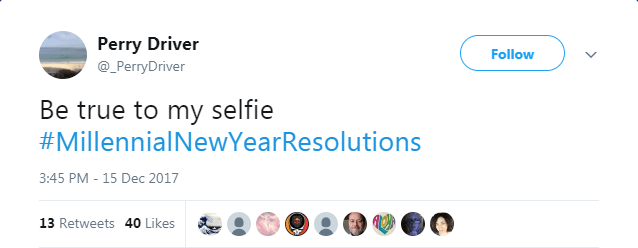 Text - Perry Driver Follow @PerryDriver Be true to my selfie #MillennialNewYearResolutions 3:45 PM - 15 Dec 2017 13 Retweets 40 Likes