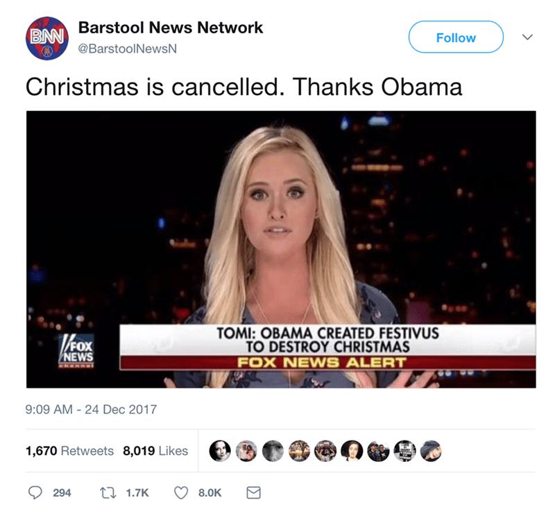 Text - Barstool News Network BNN Follow @BarstoolNewsN Christmas is cancelled. Thanks Obama TOMI: OBAMA CREATED FESTIVUS TO DESTROY CHRISTMAS ox NEWS FOX NEWS ALERT 9:09 AM-24 Dec 2017 1,670 Retweets 8,019 Likes t 1.7K 8.0K 294