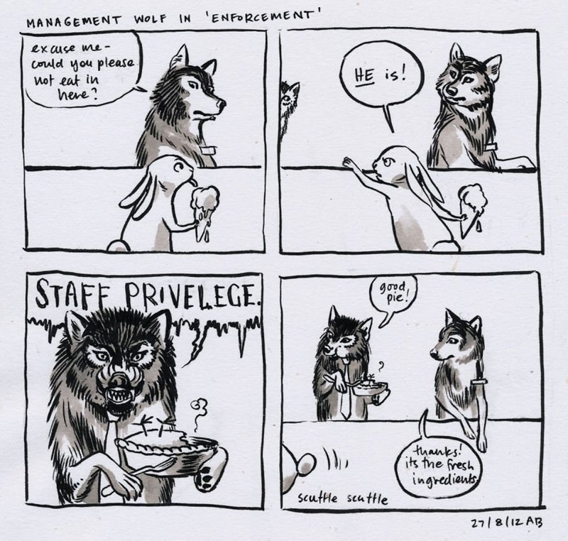 Cartoon - MANAGEMENT WOLF IN ENFORCEMENT Lxuse me ld you please wot eat in heve? HE is! STAFE PRIVELEGE gand pie! 2 thanks! its the fresh ingrediout scuttle seuttle 27 8(12 AB