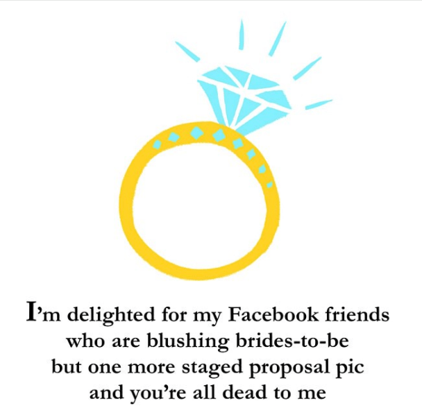 Text - I'm delighted for my Facebook friends who are blushing brides-to-be but one more staged proposal pic and you're all dead to me