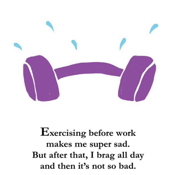 Purple - Exercising before work makes me super sad. But after that, I brag all day and then it's not so bad.