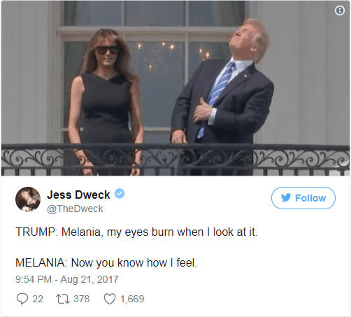 Photo caption - Jess Dweck Follow @TheDweck TRUMP: Melania, my eyes burn when I look at it. MELANIA: Now you know how I feel. 9:54 PM - Aug 21, 2017 22 t378 1,669