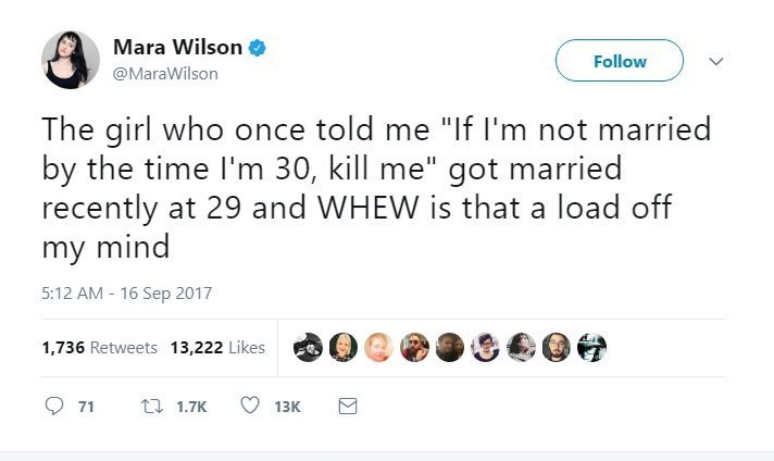 """Text - Mara Wilson Follow @MaraWilson The girl who once told me """"If I'm not married by the time I'm 30, kill me"""" got married recently at 29 and WHEW is that a load off my mind 5:12 AM 16 Sep 2017 1,736 Retweets 13,222 Likes t1.7K 71 13K"""
