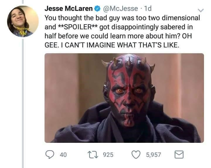Text - Jesse McLaren@McJesse 1d You thought the bad guy was too two dimensional and **SPOILER** got disappointingly sabered in Starring Me half before we could learn more about him? OH GEE. I CAN'T IMAGINE WHAT THATS LIKE L925 5,957 40