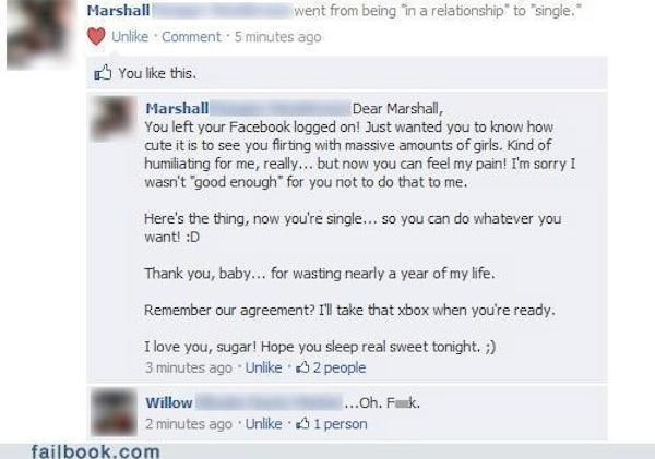 """Text - went from being in a relationship"""" to """"single. Marshall Unlike Comment 5 minutes ago You like this. Dear Marshal, You left your Facebook logged on! Just wanted you to know how cute it is to see you firting with massive amounts of girls. Kind of humiliating for me, really... but now you can feel my pain! Im sorry I wasn't good enough for you not to do that to me. Marshall Here's the thing, now you're single... so you can do whatever you want! :D Thank you, baby... for wasting nearly a year"""