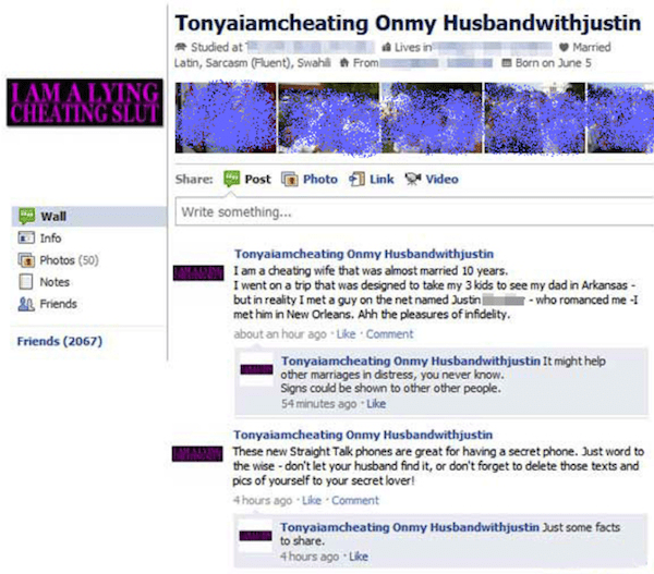Text - Tonyaiamcheating Onmy Husbandwithjustin Studied at1 Latin, Sarcasm (Fluent), Swahl Fromi Lives in Married Born on June 5 LAMALYING CHEATING SLUT Photo Link Video Share: Post Write something... Wall Info Tonyaiamcheating Onmy Husbandwithjustin Iam a cheating wife that was almost married 10 years. I went on a trip that was designed to take my 3 kids to see my dad in Arkansas but in reality I met a guy on the net named Justini met him in New Orleans. Ahh the pleasures of infidelity. about an