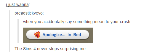 Text - -just-wanna breadstickvevo: when you accidentally say something mean to your crush Apologize... In Bed The Sims 4 never stops surprising me
