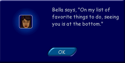 """Text - Bella says, """"On my list of favorite things to do, seeing you is at the bottom."""" OK"""
