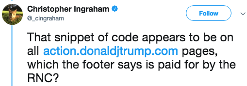 Text - Christopher Ingraham _cingraham Follow That snippet of code appears to be on all action.donaldjtrump.com pages, which the footer says is paid for by the RNC?