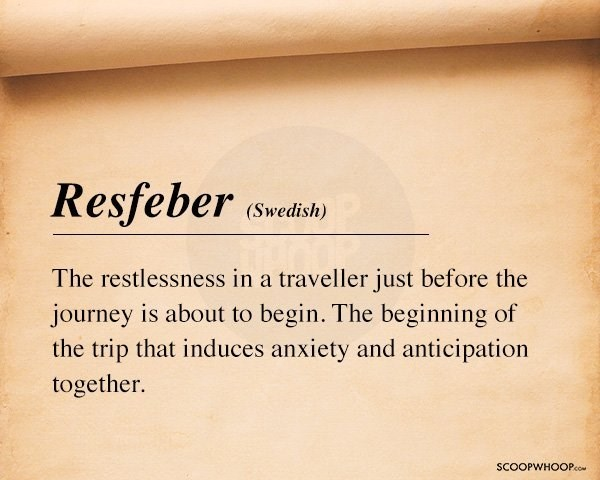 Text - Resfeber (Swedish) The restlessness in a traveller just before the journey is about to begin. The beginning of the trip that induces anxiety and anticipation together SCOOPWHOOPco