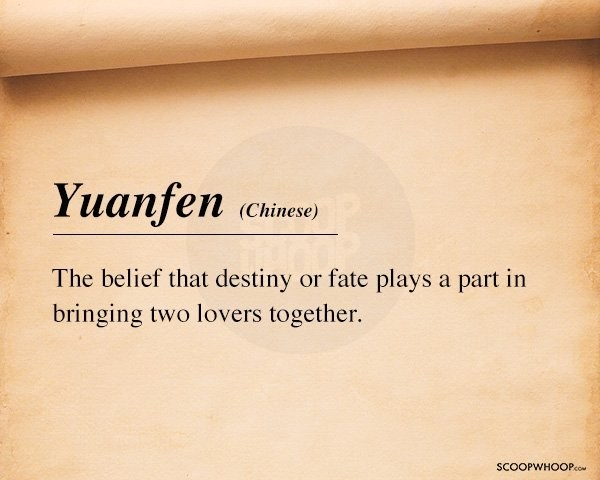 Text - Yuanfen (Chinese) The belief that destiny or fate plays a part in bringing two lovers together. SCOOPWHOOPco