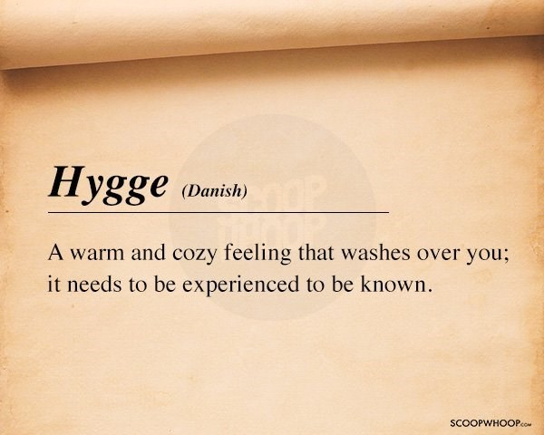 Text - Hygge (Danish) A warm and cozy feeling that washes over you; it needs to be experienced to be known. SCOOPWHOOPco