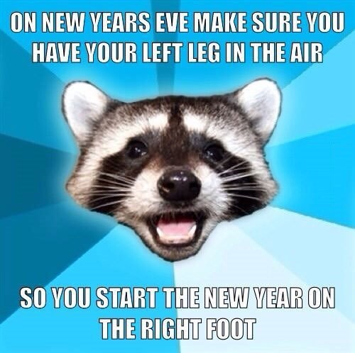 Procyon - ON NEW YEARS EVE MAKE SURE YOU HAVE YOUR LEFT LEG IN THE AIR SO YOU START THE NEW YEAR ON THE RIGHT FOOT