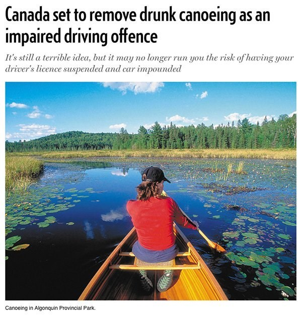 Natural landscape - Canada set to remove drunk canoeing as an impaired driving offence It's still a terrible idea, but it may no longer run you the risk of having your driver's licence suspended and car impounded Canoeing in Algonquin Provincial Park.