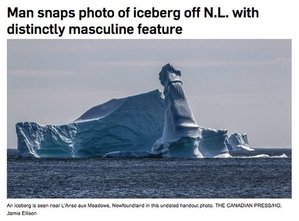 Iceberg - Man snaps photo of iceberg off N.L. with distinctly masculine feature An iceberg is seen near L'Anse aux Meadows, Newfoundland in this undated handout photo. THE CANADIAN PRESS/HO Jamie Ellison