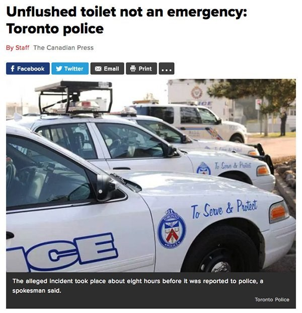 Land vehicle - Unflushed toilet not an emergency: Toronto police By Staff The Canadian Press Twitter Email f Facebook Print CE T. Si&Patlit Tor Serve&Protest CE The alleged incident took place about eight hours before it was reported to police, a spokesman said. Toronto Police