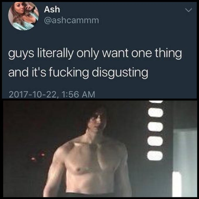 Text - Ash @ashcammm guys literally only want one thing and it's fucking disgusting 2017-10-22, 1:56 AM