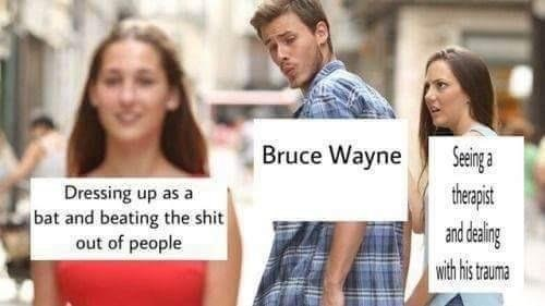 Funny meme about Bruce Wayne/Batman reefusing to get the help he needs to overcome trauma.