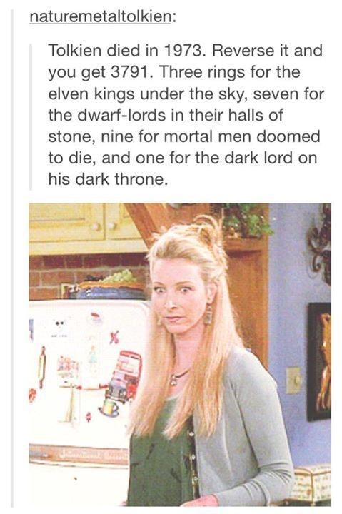 meme - Hair - naturemetaltolkien: Tolkien died in 1973. Reverse it and you get 3791. Three rings for the elven kings under the sky, seven for the dwarf-lords in their halls of stone, nine for mortal men doomed to die, and one for the dark lord on his dark throne.