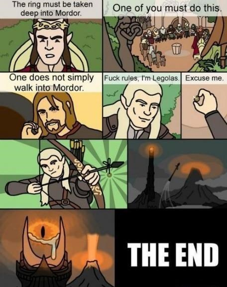 meme - Comics - The ring must be taken deep into Mordor. One of you must do this. One does not simply walk into Mordor. Fuck rules, I'm Legolas. Excuse me. THE END