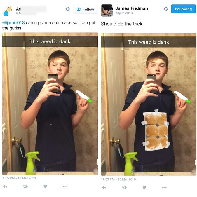 Snapshot - James Fridman Following Ad Follow afjamie013 A @fjamie013 can u giv me some abs so i can get the gurlss Should do the trick. This weed iz dank This weed iz dank 1:15 PM 11 Mar 2016 17:35 PM 13 Mar 2016