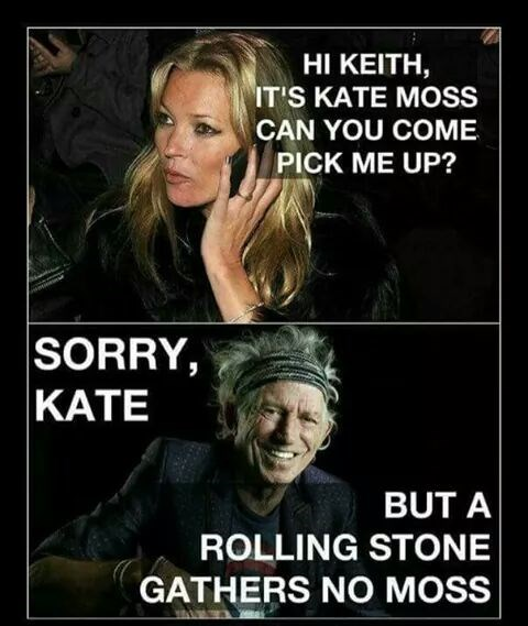 Photo caption - HI ΚΕTH, IT'S KATE MOSS CAN YOU COME PICK ME UP? SORRY, ΚΑΤΕ BUT A ROLLING STONE GATHERS NO MOSS